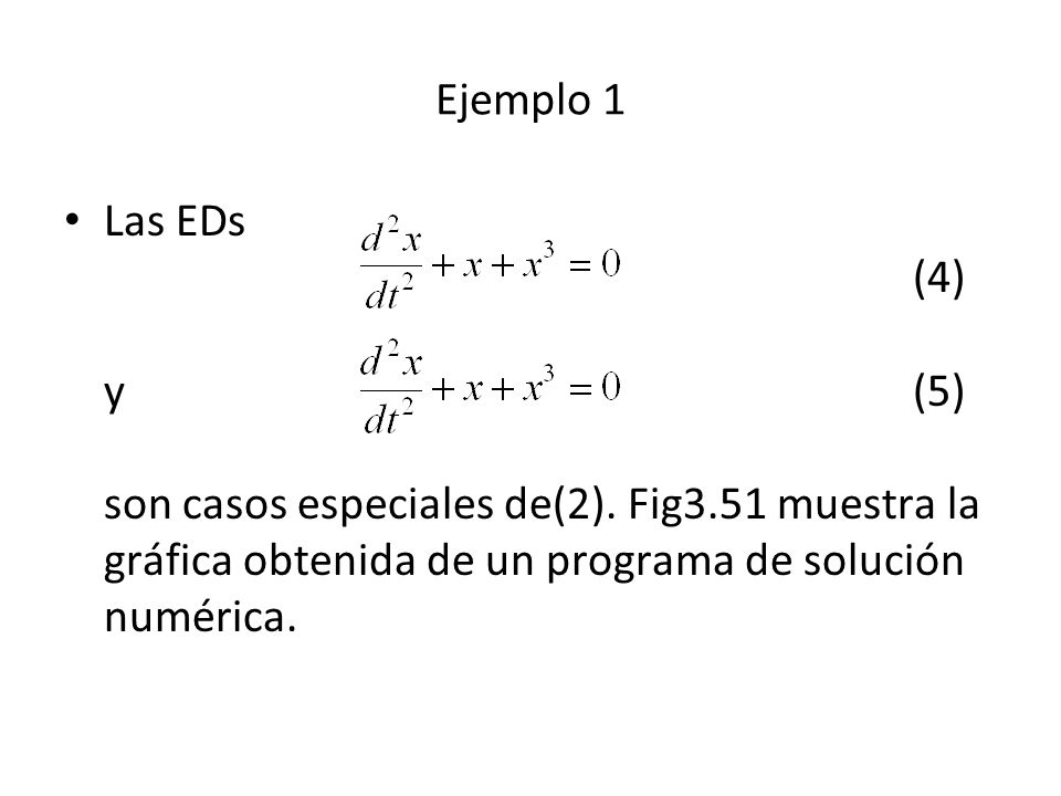 Ejemplo 1 Las EDs (4) y (5) son casos especiales de(2). Fig3.51 muestra la gráfica obtenida de un programa de solución numérica.