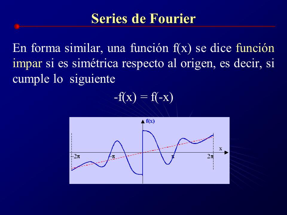 Series de Fourier En forma similar, una función f(x) se dice función impar si es simétrica respecto al origen, es decir, si cumple lo siguiente.