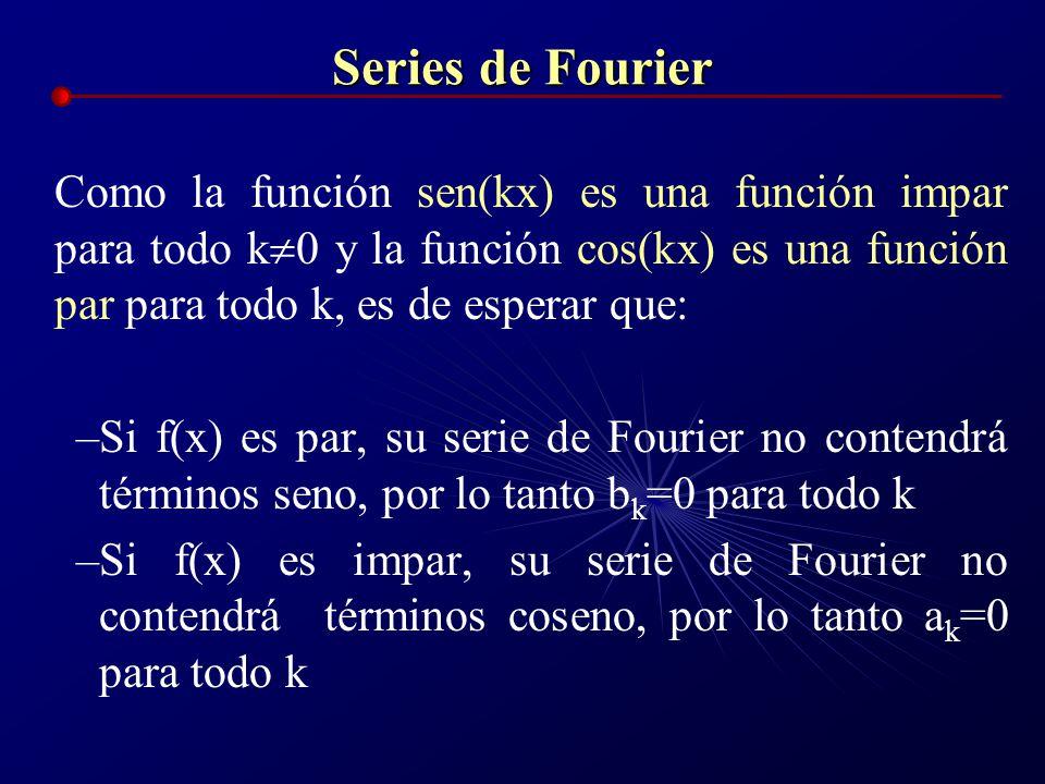 Series de Fourier Como la función sen(kx) es una función impar para todo k0 y la función cos(kx) es una función par para todo k, es de esperar que: