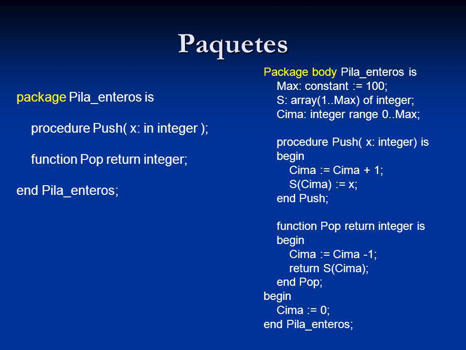 Paquetes package Pila_enteros is procedure Push( x: in integer );