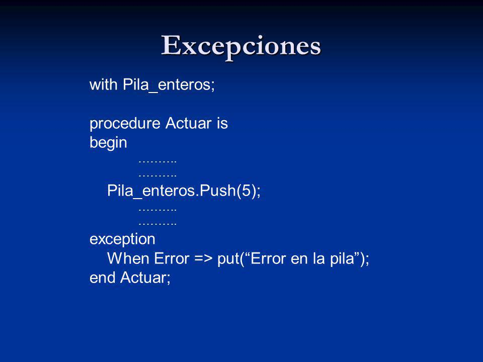 Excepciones with Pila_enteros; procedure Actuar is begin