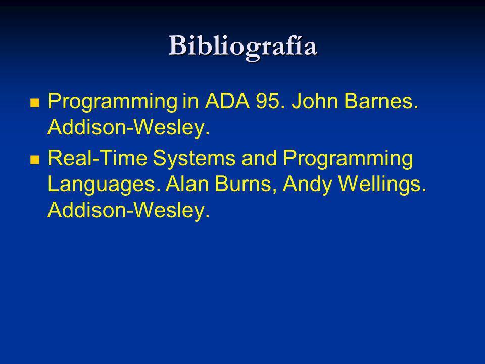 Bibliografía Programming in ADA 95. John Barnes. Addison-Wesley.