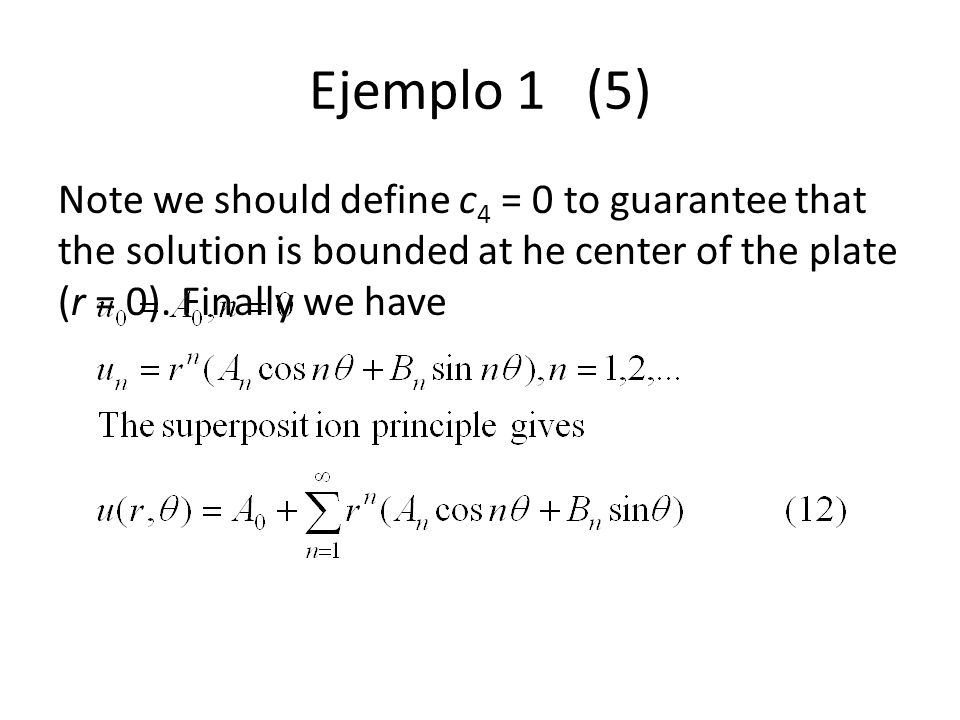 Ejemplo 1 (5) Note we should define c4 = 0 to guarantee that the solution is bounded at he center of the plate (r = 0).