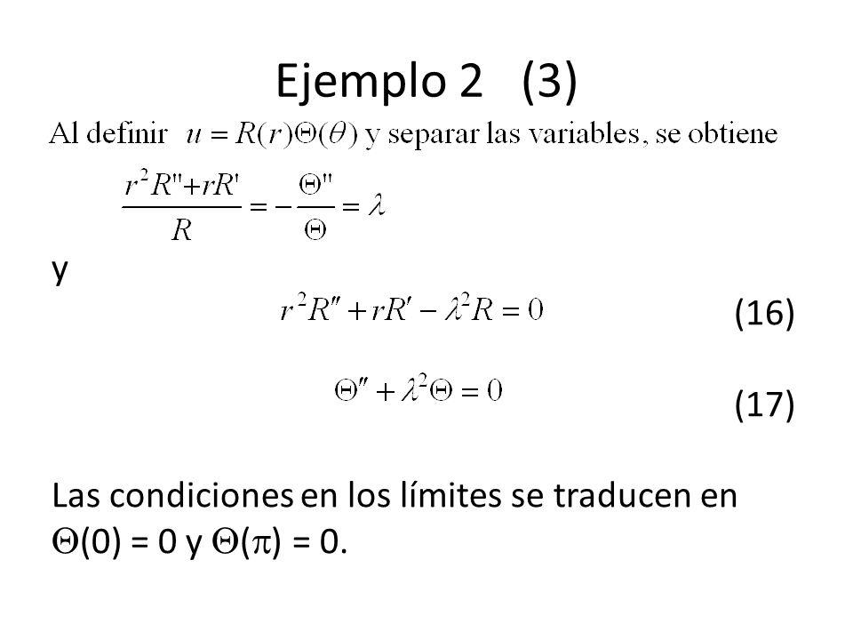 Ejemplo 2 (3) y (16) (17) Las condiciones en los límites se traducen en (0) = 0 y () = 0.