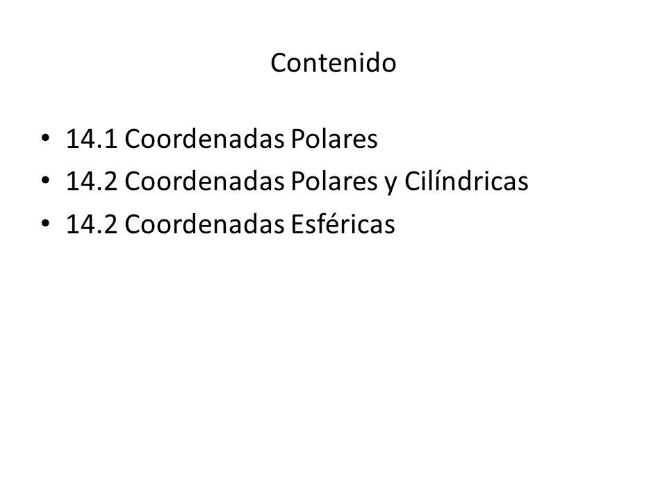 Contenido 14.1 Coordenadas Polares. 14.2 Coordenadas Polares y Cilíndricas.