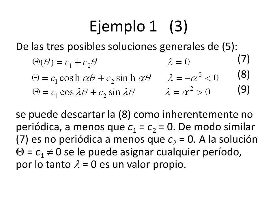 Ejemplo 1 (3) De las tres posibles soluciones generales de (5): (7)