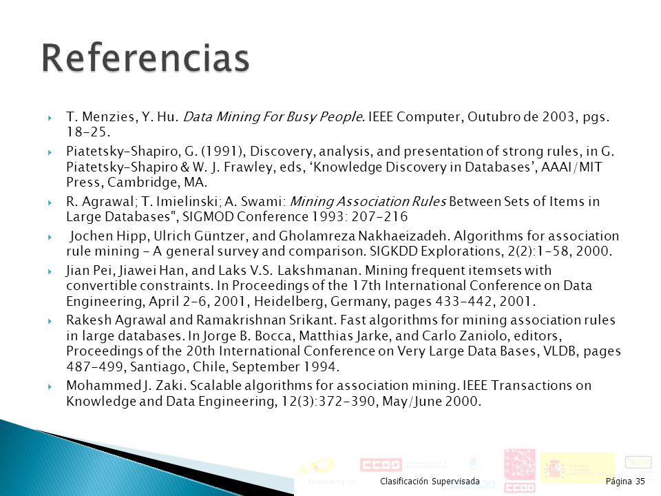 Referencias T. Menzies, Y. Hu. Data Mining For Busy People. IEEE Computer, Outubro de 2003, pgs. 18-25.