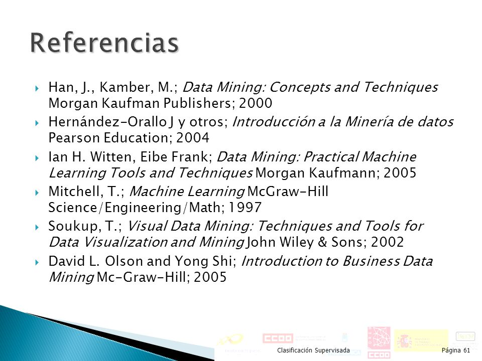 Referencias Han, J., Kamber, M.; Data Mining: Concepts and Techniques Morgan Kaufman Publishers; 2000.