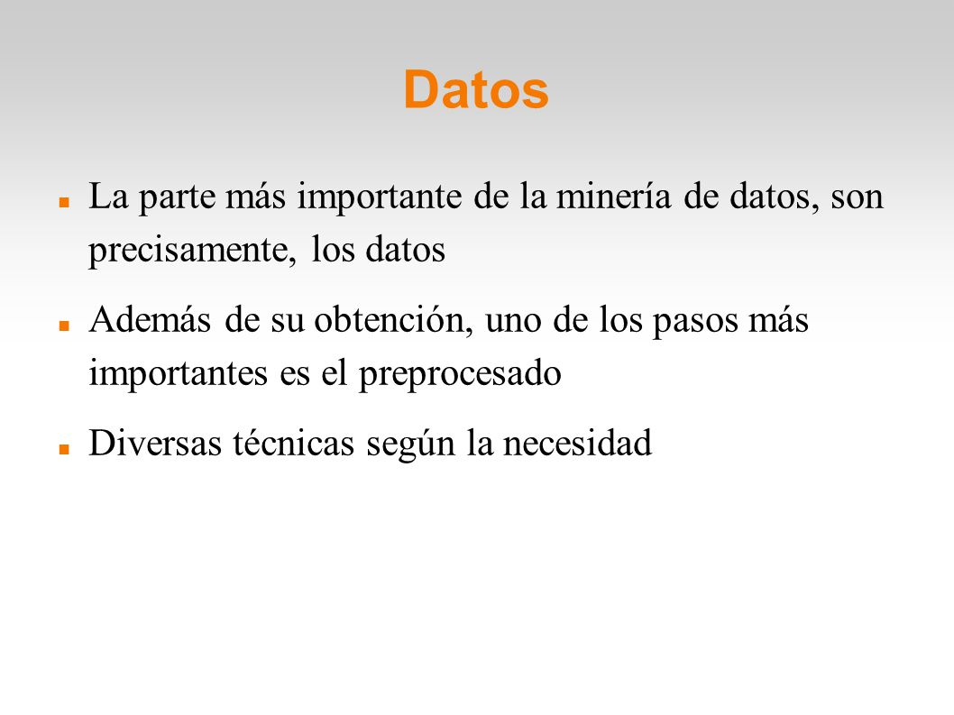 Datos La parte más importante de la minería de datos, son precisamente, los datos.