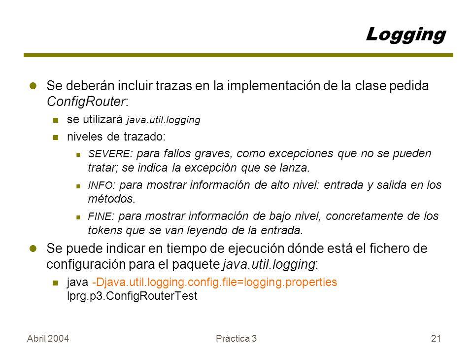 Logging Se deberán incluir trazas en la implementación de la clase pedida ConfigRouter: se utilizará java.util.logging.