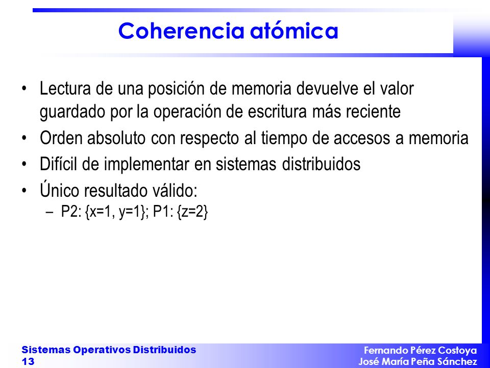 Coherencia atómica Lectura de una posición de memoria devuelve el valor guardado por la operación de escritura más reciente.