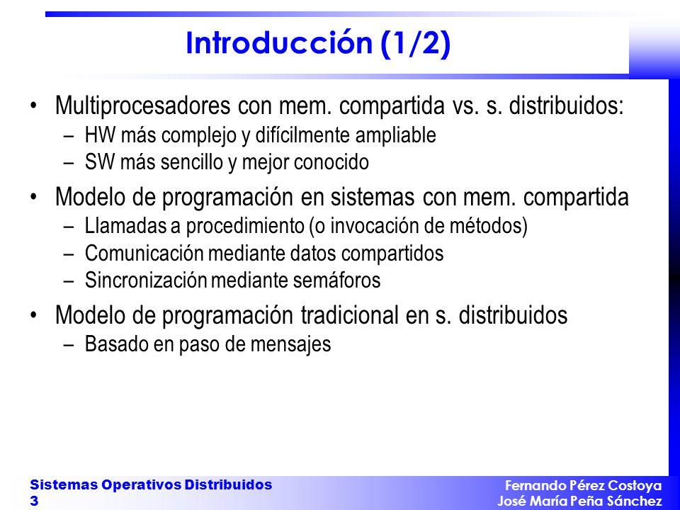 Introducción (1/2) Multiprocesadores con mem. compartida vs. s. distribuidos: HW más complejo y difícilmente ampliable.