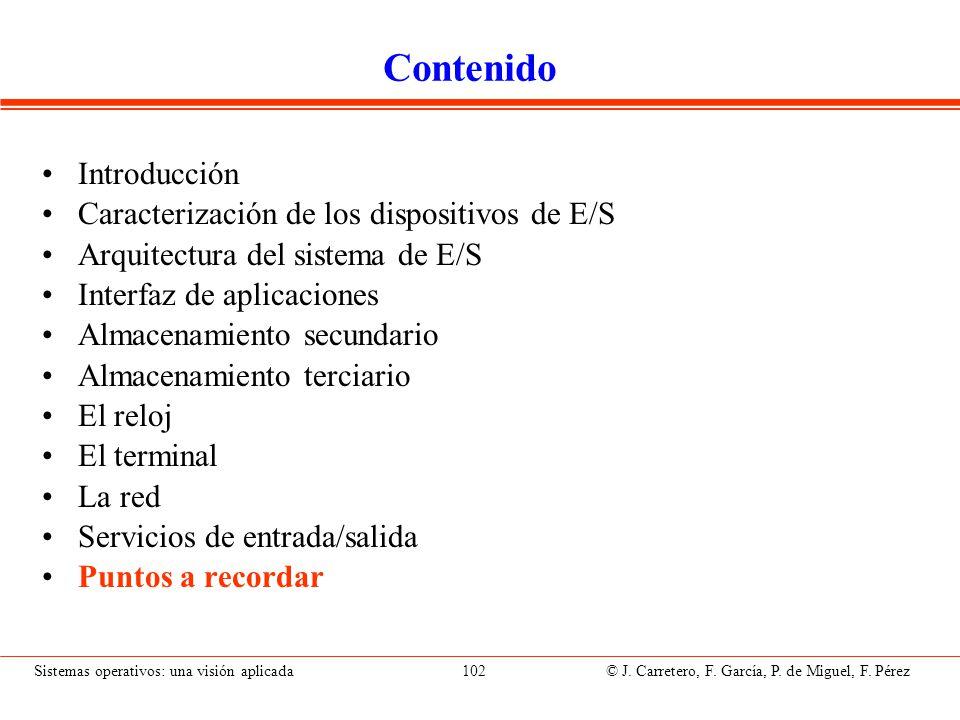Puntos a recordar (I) Dispositivos de E/S: periféricos, almacenamiento y comunicaciones.