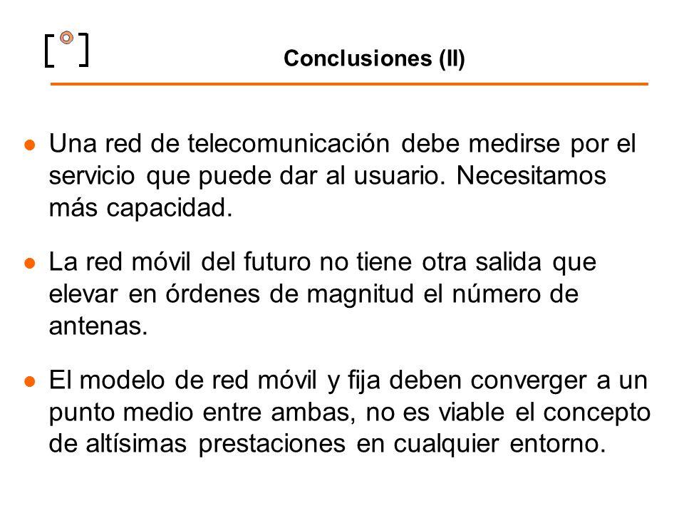 Conclusiones (II) Una red de telecomunicación debe medirse por el servicio que puede dar al usuario. Necesitamos más capacidad.