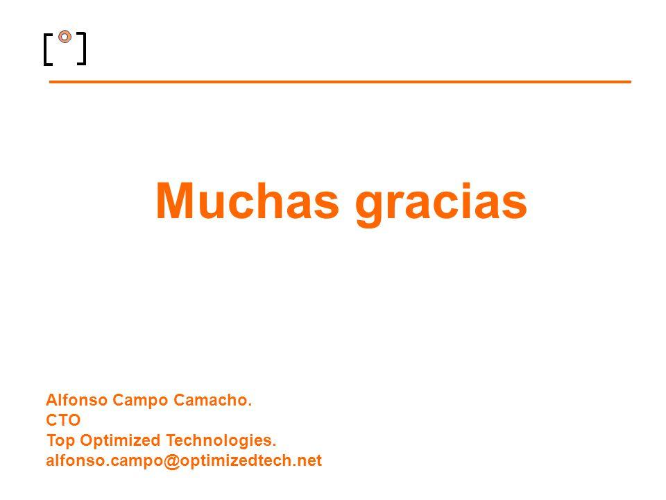 Muchas gracias Alfonso Campo Camacho. CTO Top Optimized Technologies.