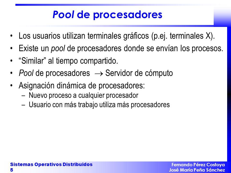 Pool de procesadores Los usuarios utilizan terminales gráficos (p.ej. terminales X). Existe un pool de procesadores donde se envían los procesos.