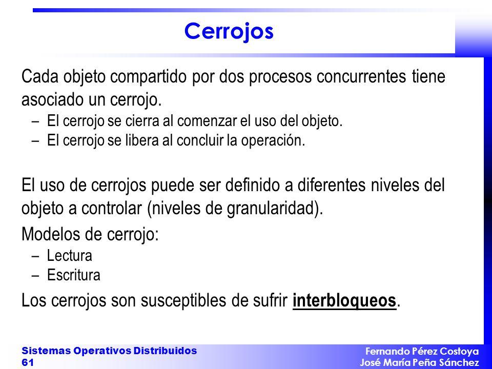Cerrojos Cada objeto compartido por dos procesos concurrentes tiene asociado un cerrojo. El cerrojo se cierra al comenzar el uso del objeto.