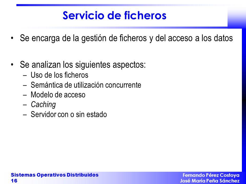 Servicio de ficheros Se encarga de la gestión de ficheros y del acceso a los datos. Se analizan los siguientes aspectos:
