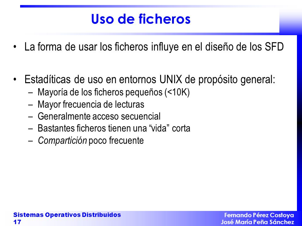 Uso de ficheros La forma de usar los ficheros influye en el diseño de los SFD. Estadíticas de uso en entornos UNIX de propósito general: