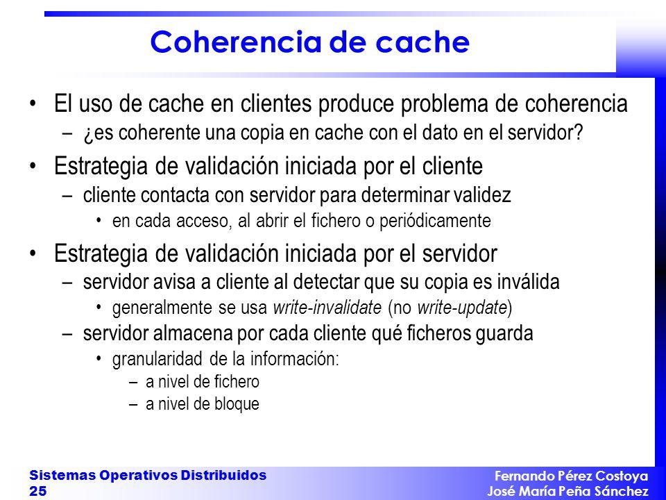 Coherencia de cache El uso de cache en clientes produce problema de coherencia. ¿es coherente una copia en cache con el dato en el servidor