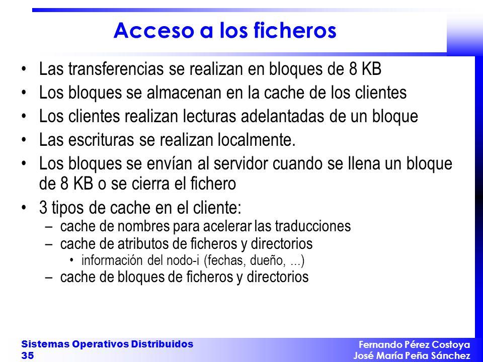 Acceso a los ficheros Las transferencias se realizan en bloques de 8 KB. Los bloques se almacenan en la cache de los clientes.
