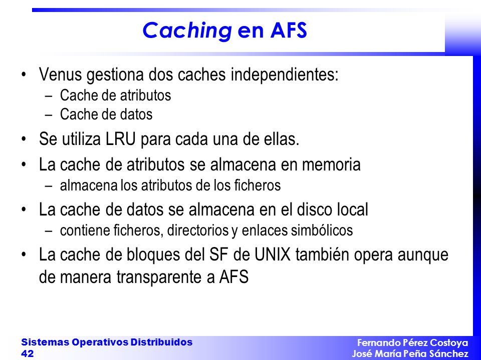 Caching en AFS Venus gestiona dos caches independientes: