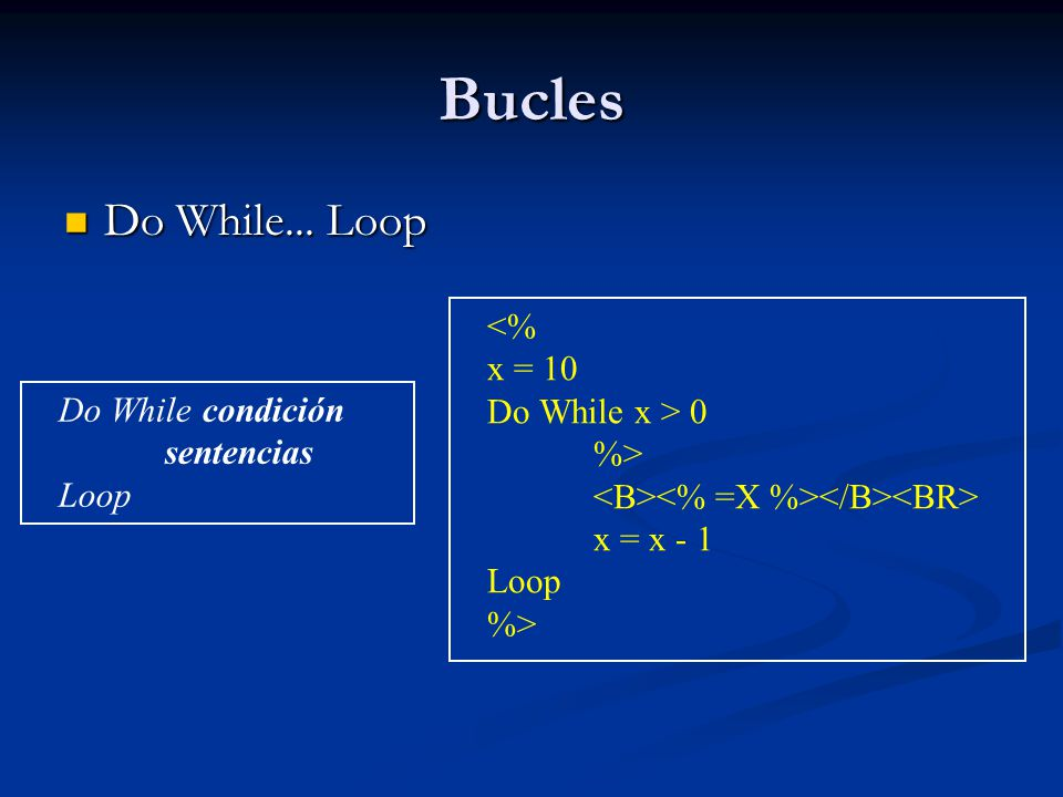 Bucles Do While... Loop <% x = 10 Do While x > 0 %>