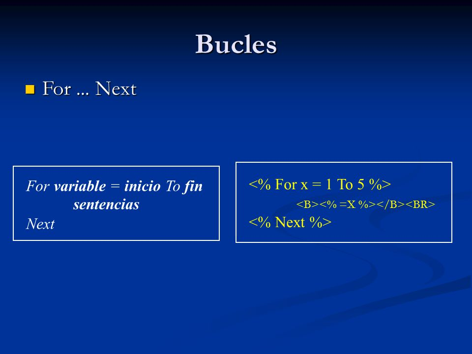 Bucles For ... Next <% For x = 1 To 5 %>