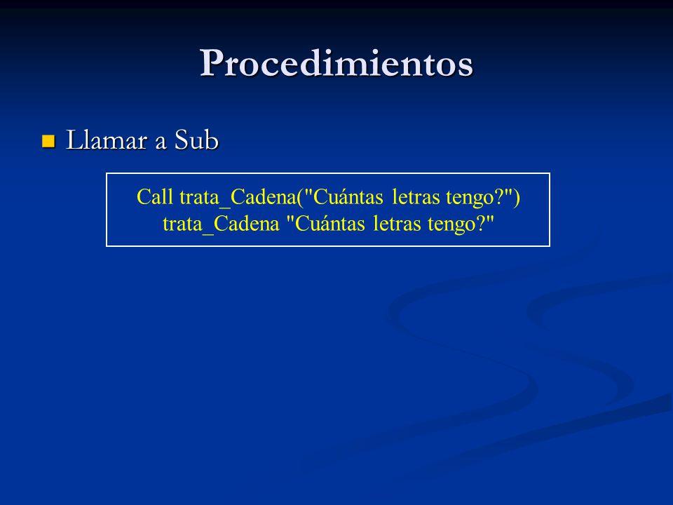 Procedimientos Llamar a Sub Call trata_Cadena( Cuántas letras tengo )