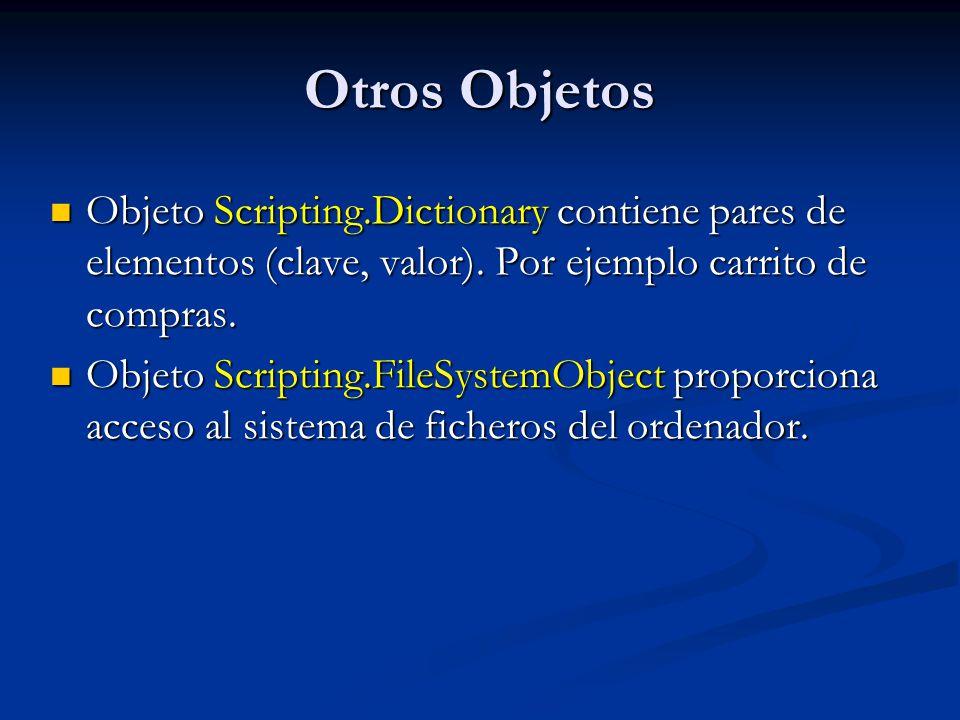 Otros Objetos Objeto Scripting.Dictionary contiene pares de elementos (clave, valor). Por ejemplo carrito de compras.