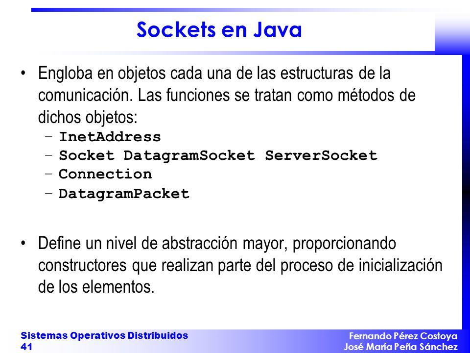 Sockets en Java Engloba en objetos cada una de las estructuras de la comunicación. Las funciones se tratan como métodos de dichos objetos: