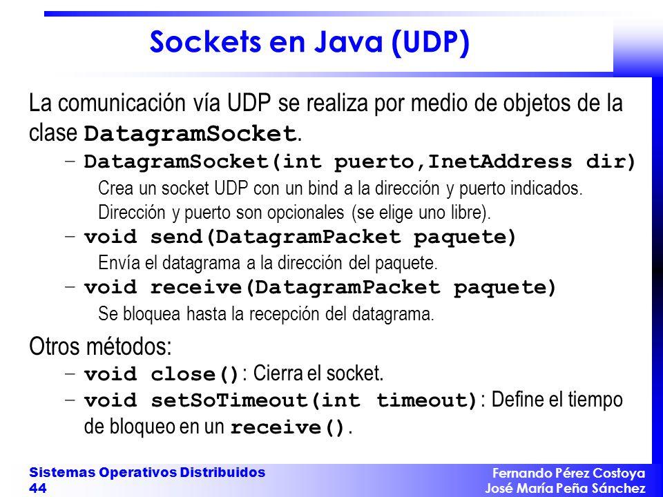 Sockets en Java (UDP) La comunicación vía UDP se realiza por medio de objetos de la clase DatagramSocket.