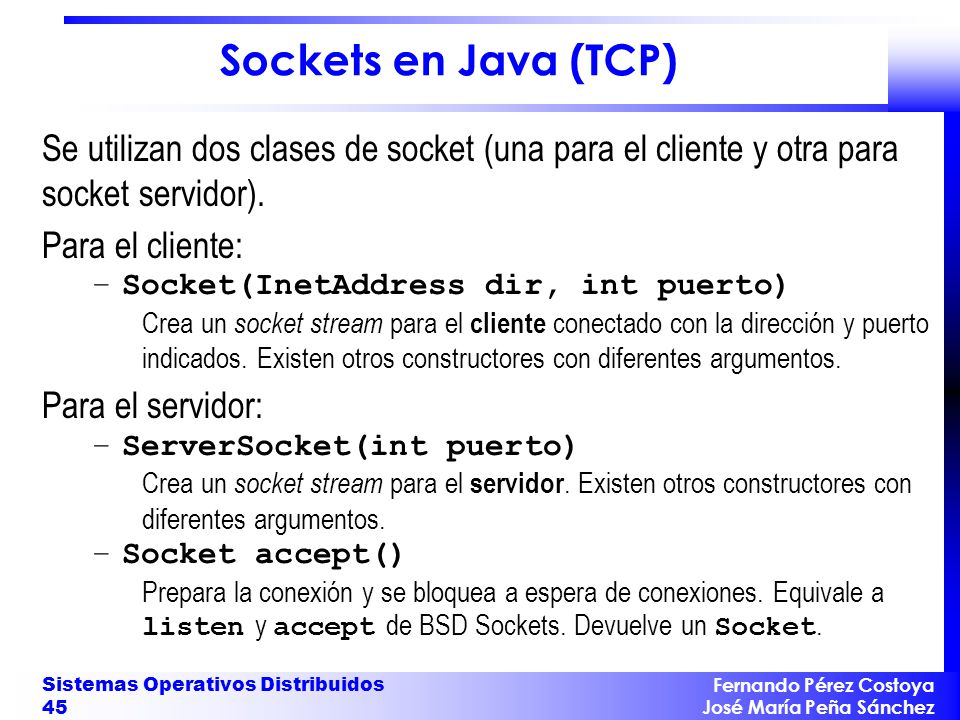 Sockets en Java (TCP) Se utilizan dos clases de socket (una para el cliente y otra para socket servidor).