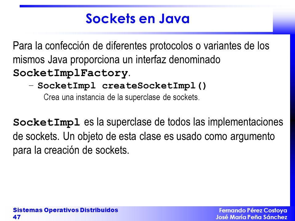 Sockets en Java Para la confección de diferentes protocolos o variantes de los mismos Java proporciona un interfaz denominado SocketImplFactory.