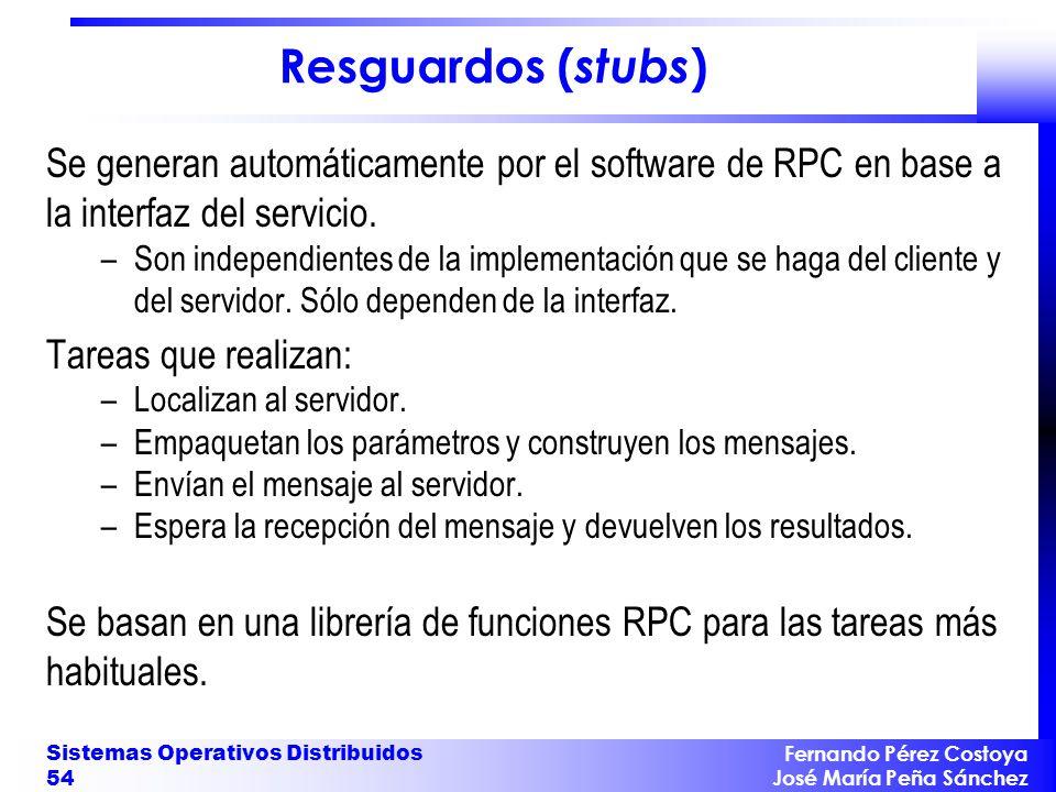 Resguardos (stubs) Se generan automáticamente por el software de RPC en base a la interfaz del servicio.