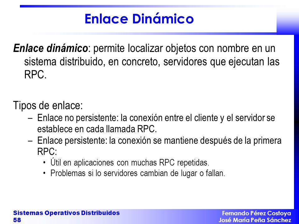 Enlace Dinámico Enlace dinámico: permite localizar objetos con nombre en un sistema distribuido, en concreto, servidores que ejecutan las RPC.