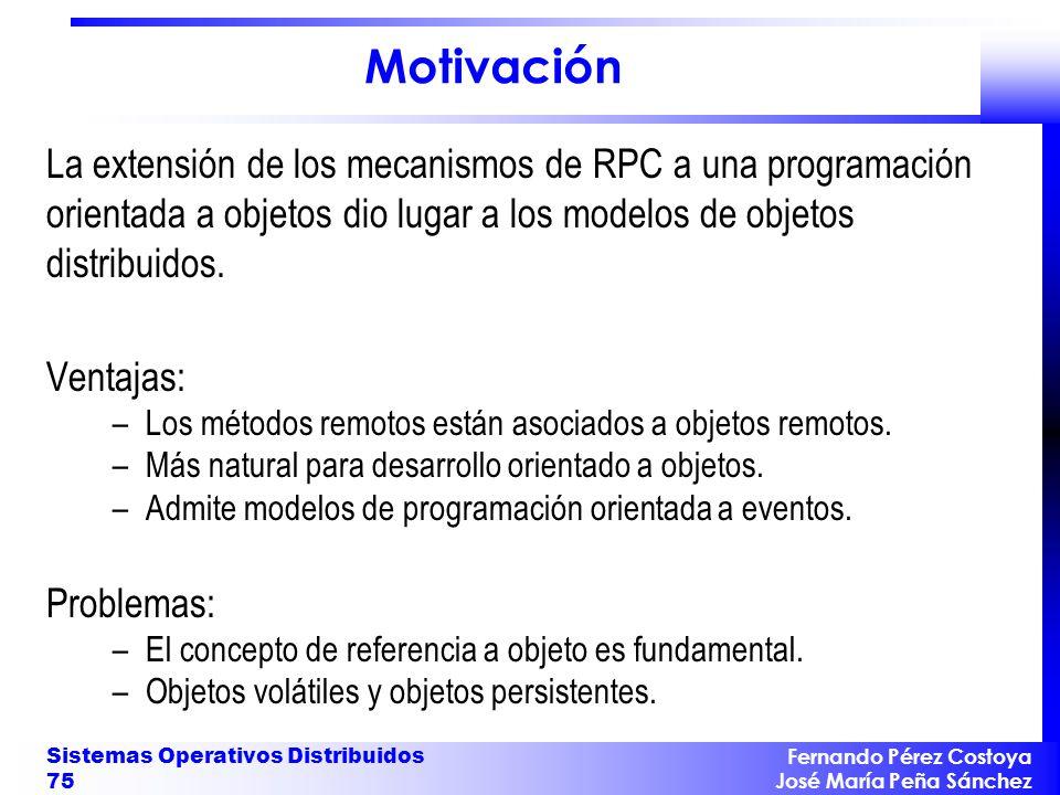 Motivación La extensión de los mecanismos de RPC a una programación orientada a objetos dio lugar a los modelos de objetos distribuidos.