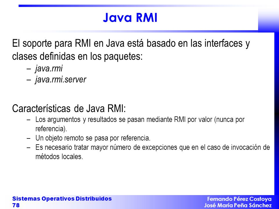 Java RMI El soporte para RMI en Java está basado en las interfaces y clases definidas en los paquetes: