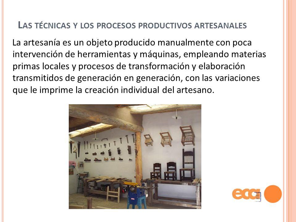 Las técnicas y los procesos productivos artesanales