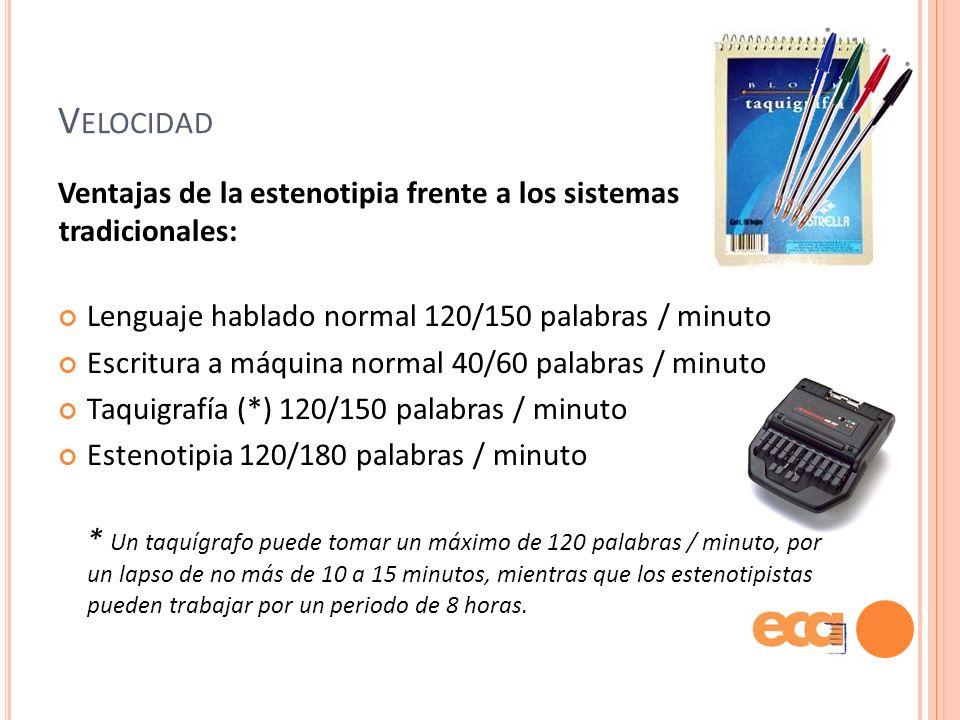 Velocidad Ventajas de la estenotipia frente a los sistemas tradicionales: Lenguaje hablado normal 120/150 palabras / minuto.