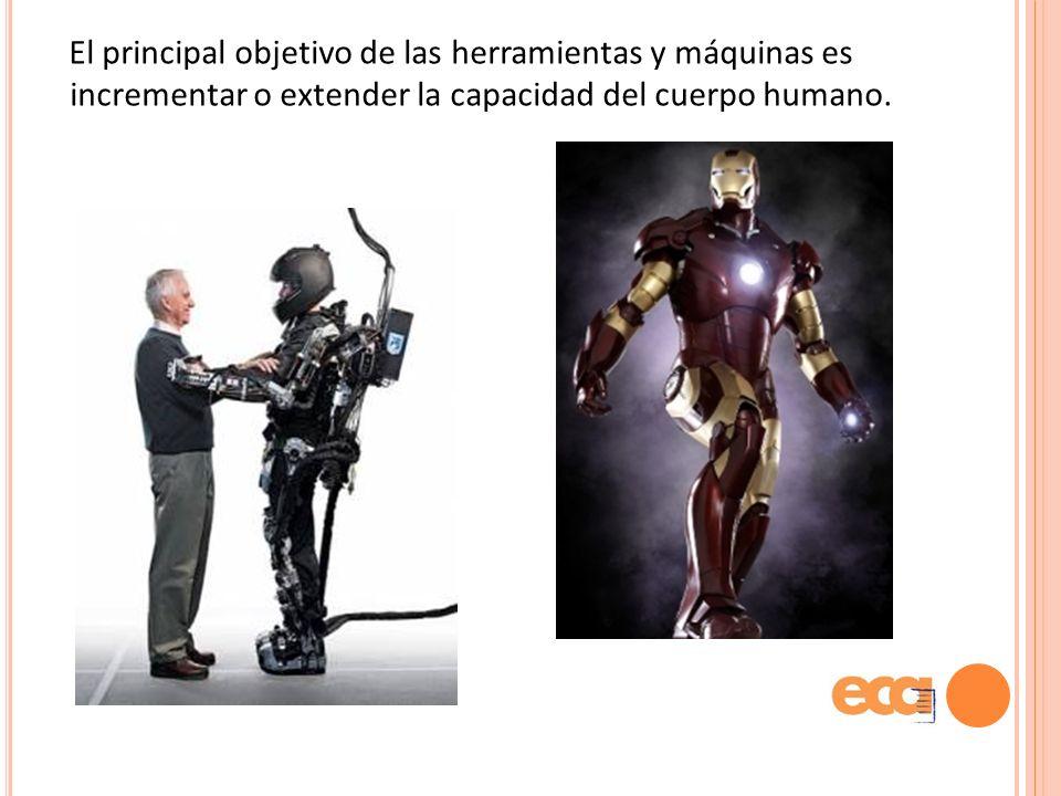 El principal objetivo de las herramientas y máquinas es incrementar o extender la capacidad del cuerpo humano.