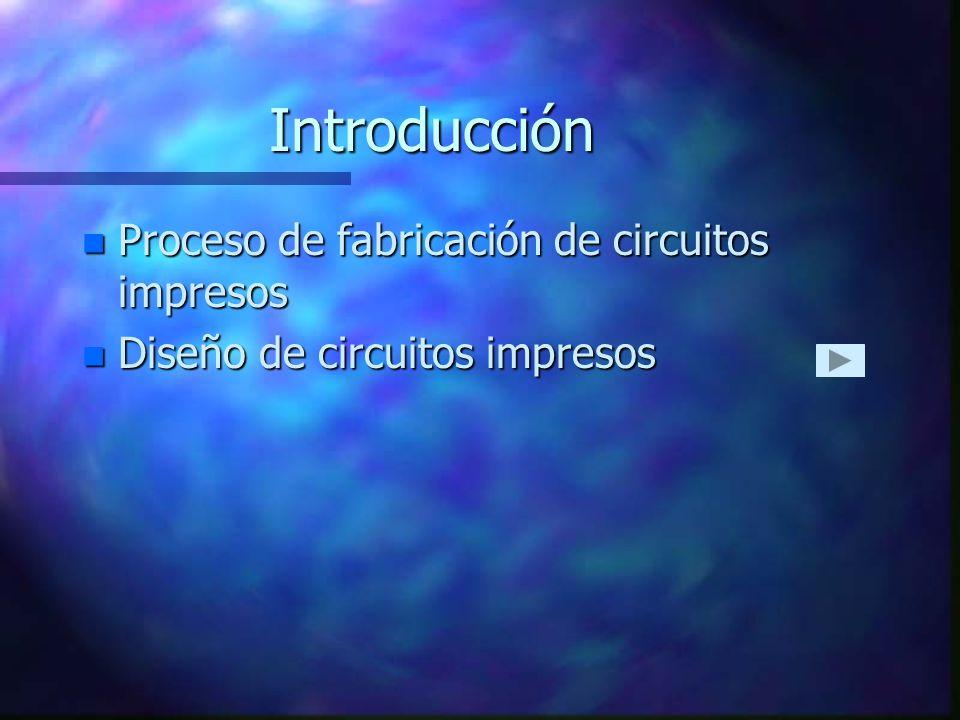 Introducción Proceso de fabricación de circuitos impresos