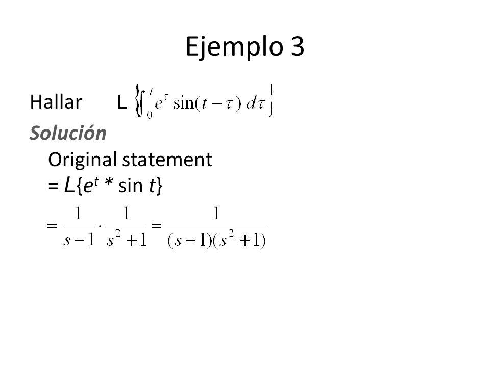 Ejemplo 3 Hallar Solución Original statement = L{et * sin t}