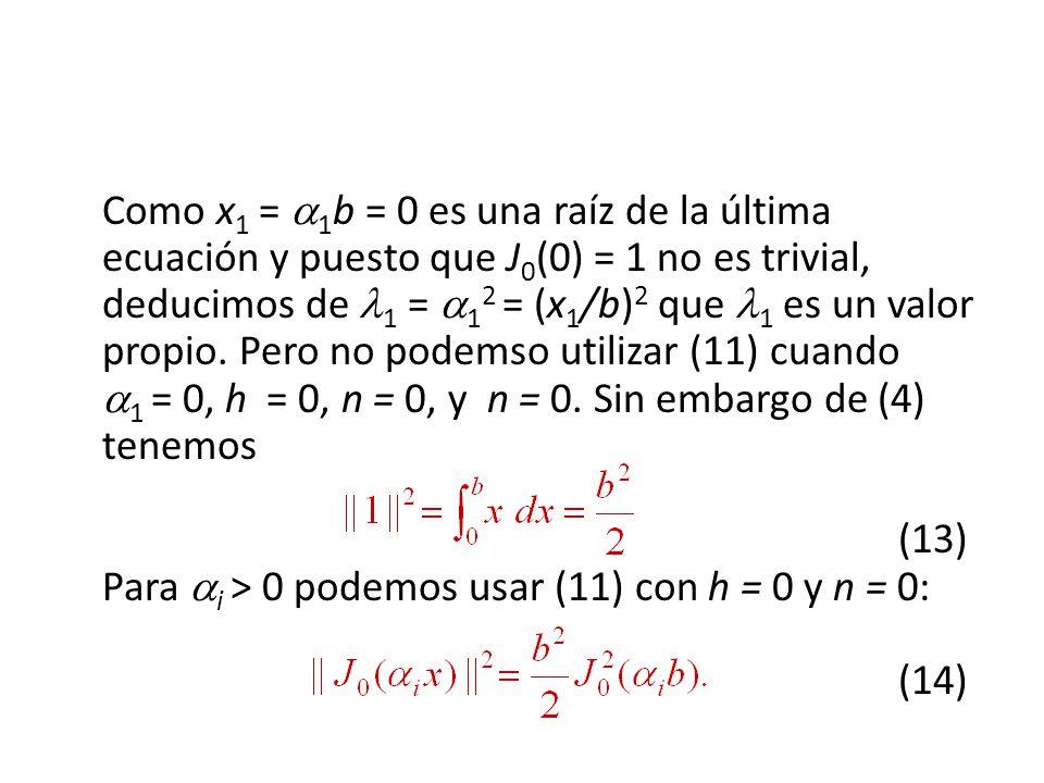 Como x1 = 1b = 0 es una raíz de la última ecuación y puesto que J0(0) = 1 no es trivial, deducimos de 1 = 12 = (x1/b)2 que 1 es un valor propio.