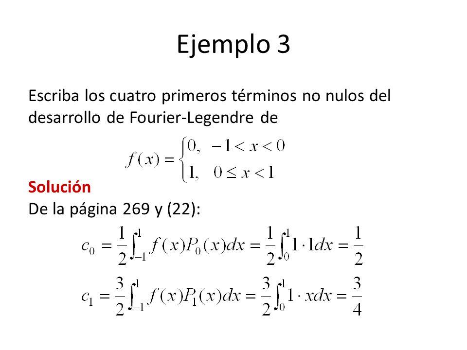 Ejemplo 3 Escriba los cuatro primeros términos no nulos del desarrollo de Fourier-Legendre de.