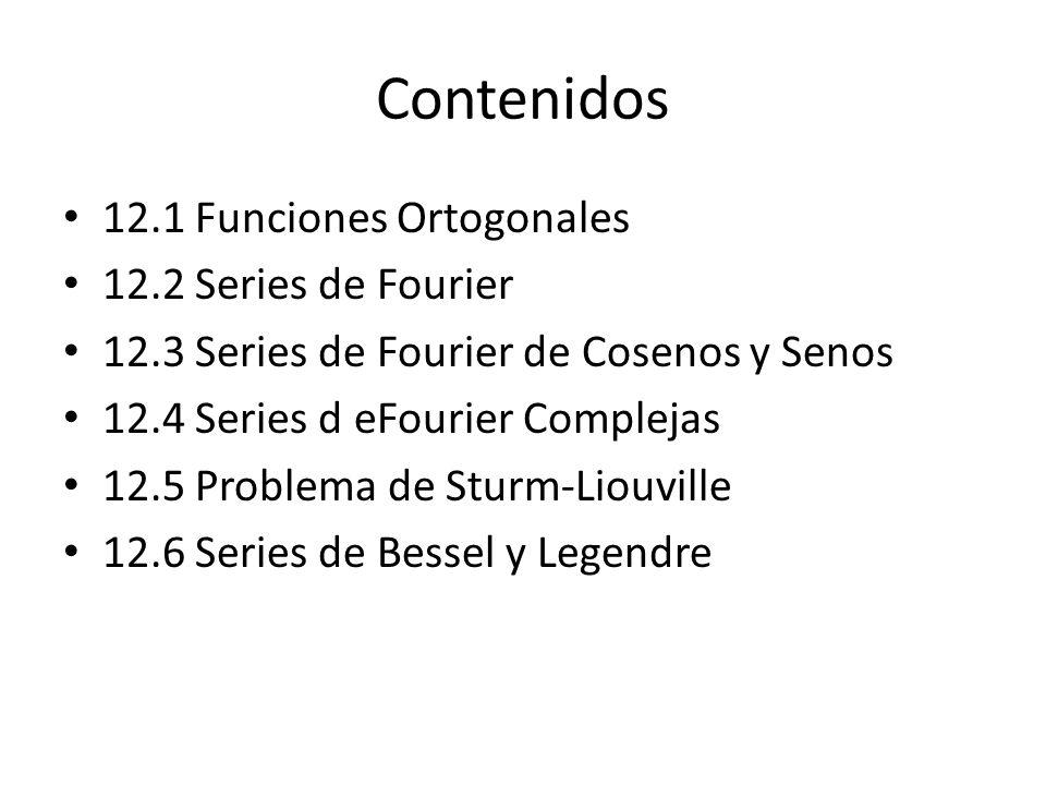 Contenidos 12.1 Funciones Ortogonales 12.2 Series de Fourier