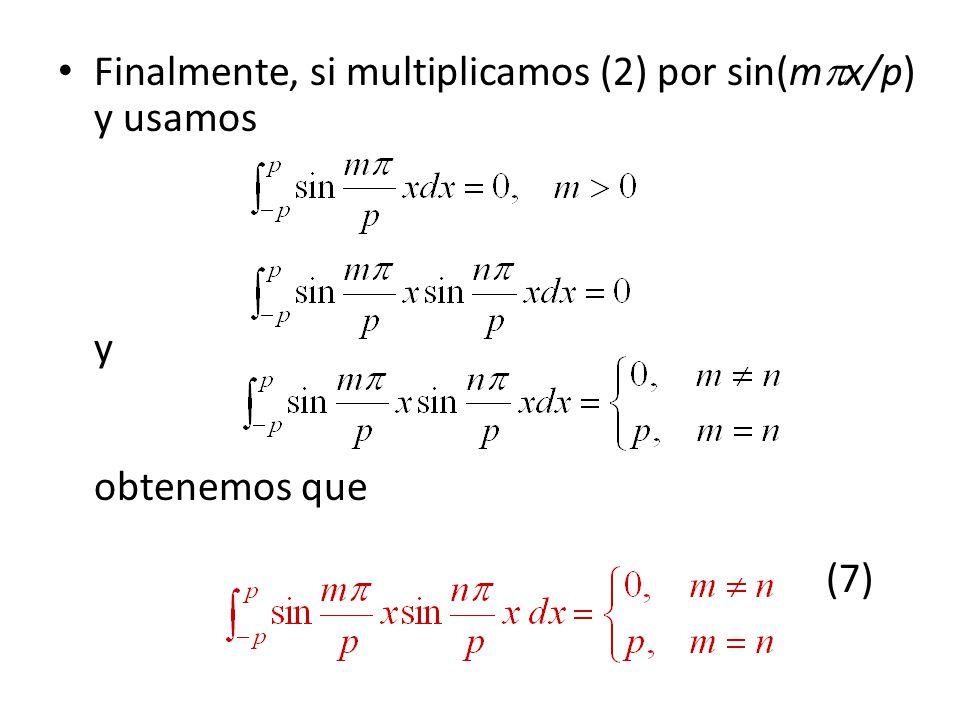 Finalmente, si multiplicamos (2) por sin(mx/p) y usamos y obtenemos que (7)