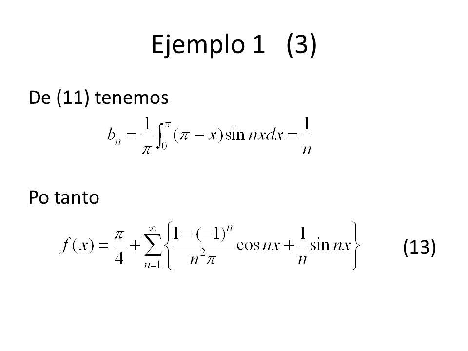 Ejemplo 1 (3) De (11) tenemos Po tanto (13)