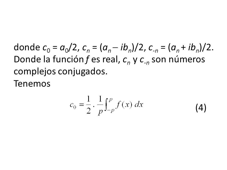 donde c0 = a0/2, cn = (an  ibn)/2, c-n = (an + ibn)/2