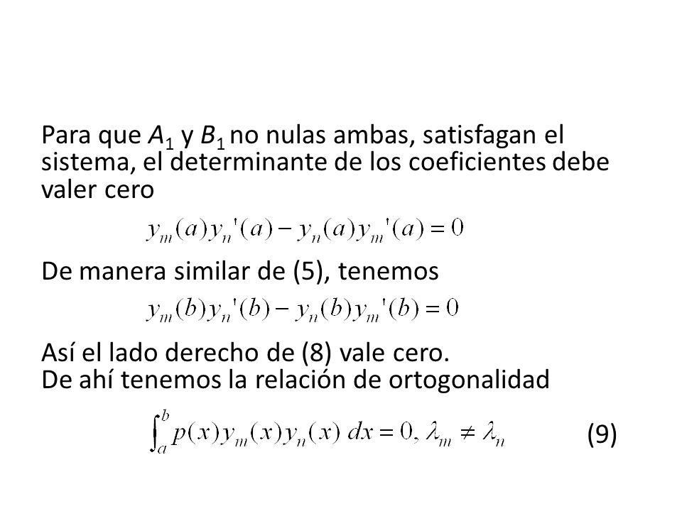 Para que A1 y B1 no nulas ambas, satisfagan el sistema, el determinante de los coeficientes debe valer cero De manera similar de (5), tenemos Así el lado derecho de (8) vale cero.